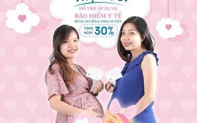 Ưu đãi hấp dẫn dịch vụ Thai sản trọn gói: Giảm 30% dịch vụ và thanh toán Bảo hiểm/ Bảo lãnh